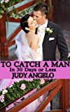 To Catch a Man (In 30 Days or Less) (The BAD BOY BILLIONAIRES Series)