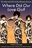 Where Did Our Love Go?: The Rise and Fall of the Motown Sound (Music in American Life) (025207498X) by George, Nelson