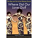 Where Did Our Love Go?: The Rise and Fall of the Motown Sound (Music in American Life)