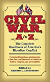 Civil War, A to Z: The Complete Handbook of America