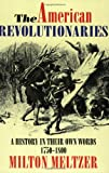 The American Revolutionaries: A History in Their Own Words 1750-1800 (0064461459) by Meltzer, Milton