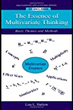 The Essence of Multivariate Thinking: Basic Themes and Methods (Multivariate Applications Series)