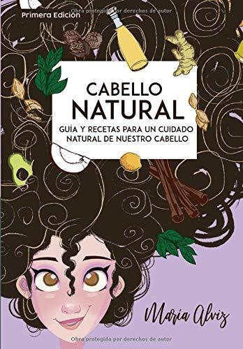 Cabello Natural Guía Y Recetas para un Cuidado Natural de nuestro Cabello  [Alviz, Maria] (Tapa Blanda)