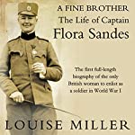 A Fine Brother: The Life of Captain Flora Sandes | Louise Miller