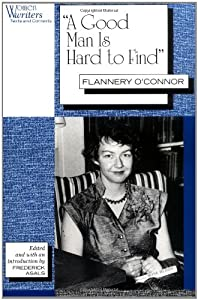 flannery oconnors a good man is Flannery o'connor : collected works : wise blood / a good man is hard to find / the violent bear it away / everything that rises must converge / essays & letters (library of america) [flannery o'connor] on amazoncom free shipping on qualifying offers.