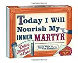 Today I Will Nourish My Inner Martyr Desktop Book: Desktop Affirmations for Cynics