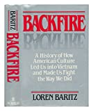img - for Backfire: A History of How American Culture Led Us into Vietnam and Made Us Fight the Way We Did book / textbook / text book