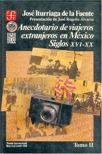 Anecdotario de viajeros extranjeros en M xico: siglos XVI-XX, II (Historia) (Spanish Edition)