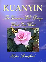 Kuan Yin: The Universe Will Bring What You Want - The Science of Miracles