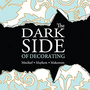 The Dark Side of Decorating Audiobook