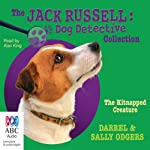The Kitnapped Creature: Jack Russell: Dog Detective, Book 8 | Darrel Odgers,Sally Odgers