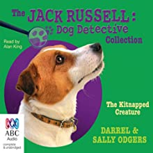 The Kitnapped Creature: Jack Russell: Dog Detective, Book 8 Audiobook by Darrel Odgers, Sally Odgers Narrated by Alan King