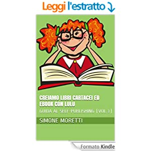 Creiamo libri cartacei ed ebook con Lulu (GUIDA AL SELF-PUBLISHING Vol. 3)