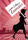 I Am a Teamster: A Short, Fiery Story of Regina V. Polk, Her Hats, Her Pets, Sweet Love, and the Modern-Day Labor Movement