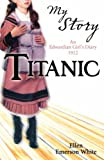 Titanic (My Story): An Edwardian Girl's Diary, 1912 (1407103784) by Ellen Emerson White