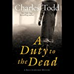 A Duty to the Dead: A Bess Crawford Mystery (       UNABRIDGED) by Charles Todd Narrated by Rosalyn Landor