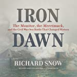 Iron Dawn: The Monitor, the Merrimack, and the Civil War Sea Battle That Changed History | Richard Snow