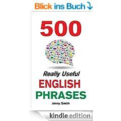 500 Really Useful English Phrases: (150 Series Vol 1-3, Plus 50 Bonus Phrases).: From Intermediate to Advanced (150 Really Useful English Phrases Book 4) (English Edition)