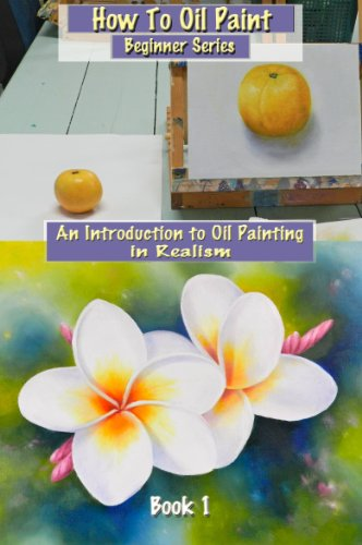 how-to-oil-paint-an-introduction-to-oil-painting-in-realism-beginner-series-book-1