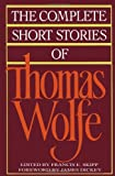The Complete Short Stories Of Thomas Wolfe (0020408919) by Thomas Wolfe