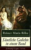 S�mtliche Gedichte in einem Band (Vollst�ndige Ausgabe - 716 Titel): Die Sonette an Orpheus + Requiem + Das Marien-Leben + Duineser Elegien + Das Stundenbuch ... + Lieder der M�dchen und viel mehr