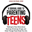 A Survival Guide to Parenting Teens: Talking to Your Kids About Sexting, Drinking, Drugs, and Other Things That Freak You Out Audiobook by Joani Geltman Narrated by Kristin Kalbli