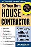 img - for Be Your Own House Contractor: Save 25% without Lifting a Hammer by Heldmann, Carl (2006) Paperback book / textbook / text book