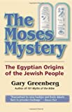 The Moses Mystery: The Egyptian Origins of the Jewish People (0981496601) by Greenberg, Gary