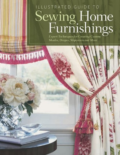 Illustrated Guide to Sewing Home Furnishings: Expert Techniques for Creating Custom Shades, Drapes, Slipcovers and More