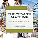 The Wealth Machine: How to Start, Build, & Market a Debt-Free Small Business Audiobook by John Cummuta Narrated by John Cummuta