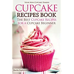 Cupcake Recipes Book - The Best Cupcake Recipes for a Cupcake Beginner: Your New Cupcake Diaries