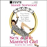 Sex and the Married Girl: From Clicking to Climaxing - The Truth About Modern Marriage | Mandi Norwood