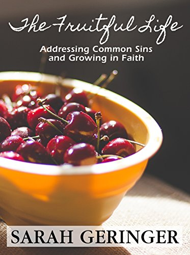 The Fruitful Life: Addressing Common Sins and Growing in Faith