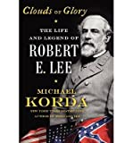 img - for The Life and Legend of Robert E. Lee Michael Korda: Clouds of Glory (Hardback) - Common book / textbook / text book