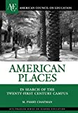 American Places: In Search of the Twenty-First Century Campus (ACE/Praeger Series on Higher Education)