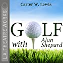 Golf with Alan Shepard  by Carter W. Lewis Narrated by John Astin, Charles Durning, Richard Hoyt Miller, John Randolph, William Schallert