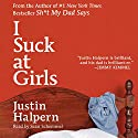 I Suck at Girls (       UNABRIDGED) by Justin Halpern Narrated by Sean Schemmel