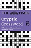 Times Cryptic Crossword Book 15: 80 of the world's most famous crossword puzzles