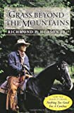 img - for Grass Beyond the Mountains: Discovering the Last Great Cattle Frontier on the North American Continent book / textbook / text book