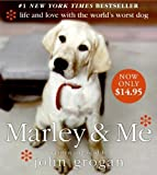 John Grogan Marley & Me: Life and Love with the World's Worst Dog