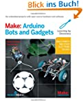 Make: Arduino Bots and Gadgets: Six E...
