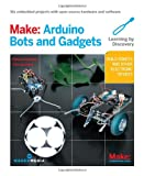 Make: Arduino Bots and Gadgets (Learning by Discovery)