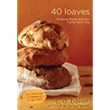 Forty Loaves: Breaking Bread with Our Father Each Day ~ C.D. Baker