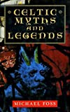 Celtic Myths and Legends (185479695X) by Foss, Michael