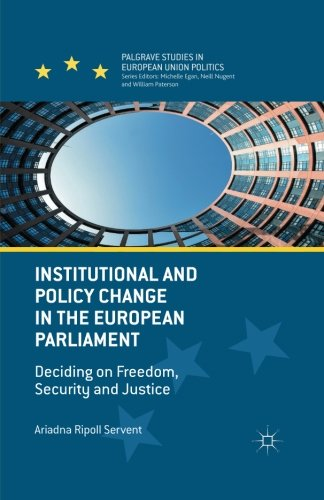 Institutional and Policy Change in the European Parliament: Deciding on Freedom, Security and Justice (Palgrave Studies