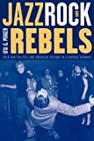 Jazz, Rock, and Rebels: Cold War Politics and American Culture in a Divided Germany (Studies on the History of Society and Culture)