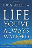 The Life You'Ve Always Wanted: Participant's Guide  Six Sessions on Spiritual Discipline for Ordinary People (0310255880) by Sorenson, Stephen