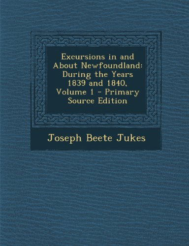 Excursions in and about Newfoundland: During the Years 1839 and 1840, Volume 1