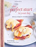 img - for The Perfect Start to Your Day: Delicious Recipes for Breakfast and Brunch book / textbook / text book