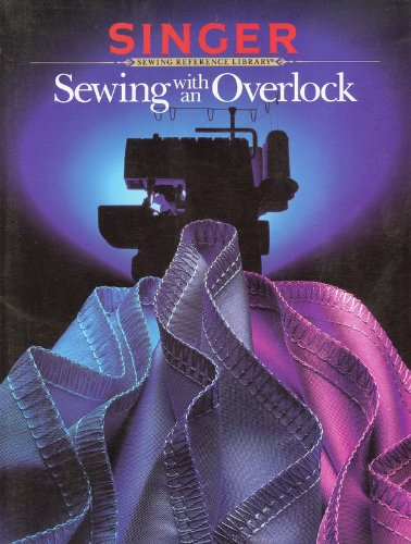 Sewing With An Overlock - Singer Sewing Reference Library, Cy Decosse Editors
